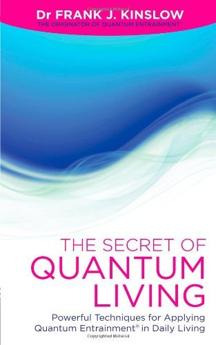 Secret of Quantum Living: Powerful Techniques for Rapid Healing by Kinslow, Frank J. (2012) Paperback