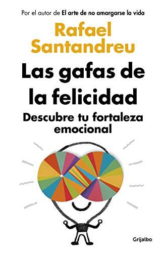 Las gafas de la felicidad: Descubre tu fortaleza emocional por Rafael Santandreu