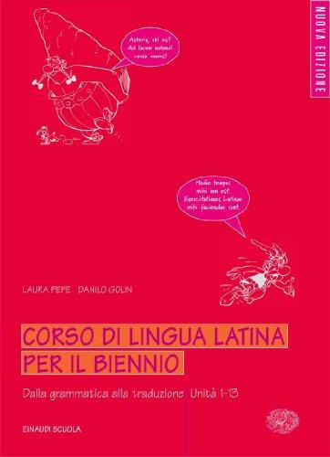 Corso di lingua latina. Dalla grammatica alla traduzione. Unità 1-13. Per il biennio