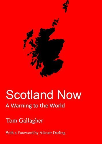 Scotland Now: A Warning to the World por Tom Gallagher