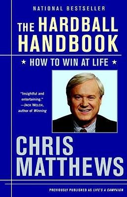 the-hardball-handbook-how-to-win-at-life-author-christopher-matthews-published-on-april-2009