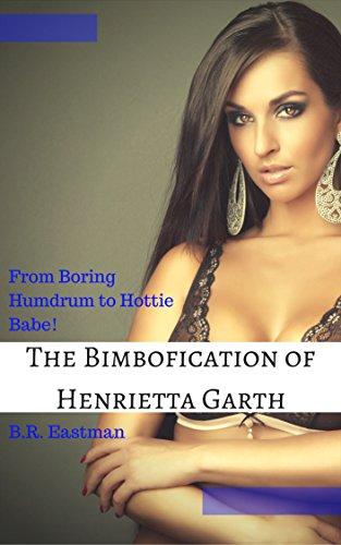 The Bimbofication Of Henrietta Garth From Boring Humdrum To Hottie