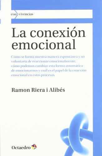 La conexión emocional: Cómo se forma nuestra manera espontánea y no voluntaria de reaccionar emocionalmente, cómo podemos cambiar esta forma emocional en estos procesos (Con vivencias)