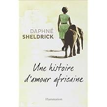 Une histoire d'amour africaine (Anglais) de Daphné Sheldrick,Johan-Frédérik Hel Guedj (Traduction) ( 19 avril 2013 )