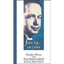 Jeder Tag - ein Leben: Hundert Worte von Dag Hammarskjöld