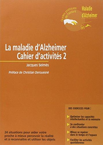 La maladie d'Alzheimer - Cahier d'activités 2: 24 situations pour aider votre proche à mieux percevoir la réalité et à reconnaître et utiliser les objets par Elisabeth Péteul