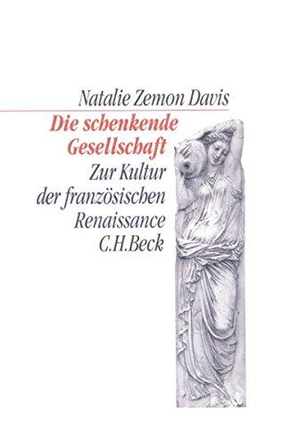 Die schenkende Gesellschaft. Zur Kultur der französischen Renaissance (C. H. Beck...