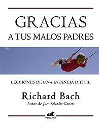 Gracias a tus malos padres: Lecciones de una infancia difícil par Richard Bach