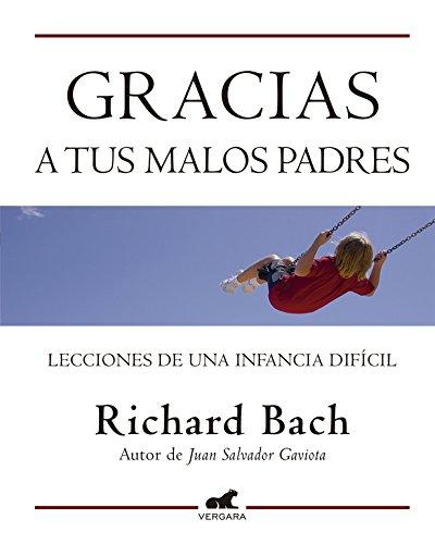 Gracias a tus malos padres: Lecciones de una infancia difícil (Varios) por Richard Bach