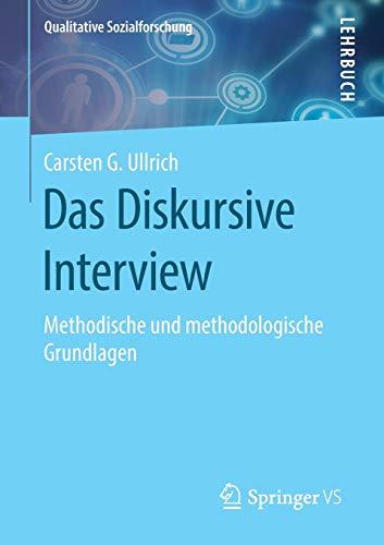 Das Diskursive Interview: Methodische und methodologische Grundlagen (Qualitative Sozialforschung)