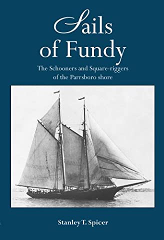 Sails of Fundy the Schooners and Square-riggers of the Parrsboro Shore