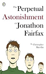The Perpetual Astonishment of Jonathon Fairfax by Christopher Shevlin (2012-06-01)