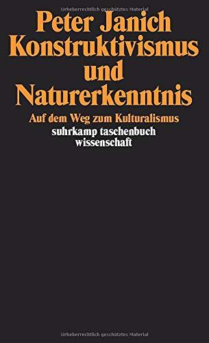 Konstruktivismus und Naturerkenntnis: Auf dem Weg zum Kulturalismus (suhrkamp taschenbuch wissenschaft)