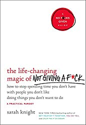The Life-Changing Magic of Not Giving a F*ck: How to Stop Spending Time You Don't Have with People You Don't Like Doing Things You Don't Want to Do (No F*ucks Given Guide)