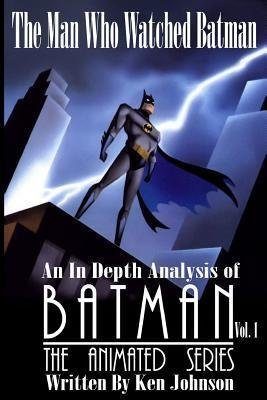 [(The Man Who Watched Batman Vol. 1 : An in Depth Analysis of Batman: The Animated Series)] [By (author) Ken Johnson] published on (August, 2014)