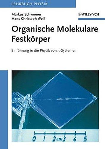 Organische Molekulare Festkörper: Einführung in die Physik von pi-Systemen: Einfuhrung in Die Physik Von Pi-Systemen