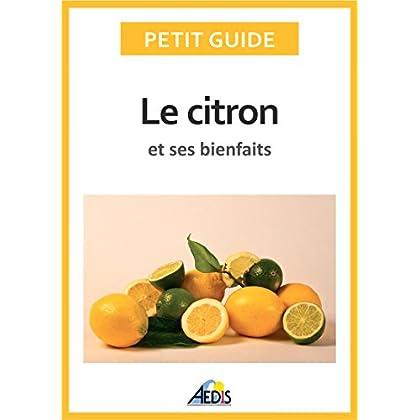 Le citron et ses bienfaits: Un guide pratique pour connaître ses vertus et ses secrets d'utilisation (Petit guide t. 349)