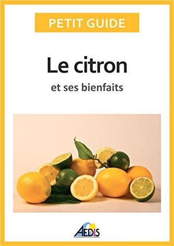 Le citron et ses bienfaits: Un guide pratique pour connaître ses vertus et ses secrets d'utilisation (Petit guide t. 349) par Petit Guide
