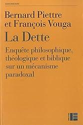 La dette: Enquête philosophique, théologique et biblique sur mécanisme paradoxal