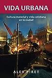 Vida urbana: Cultura material y vida cotidiana en la ciu-dad