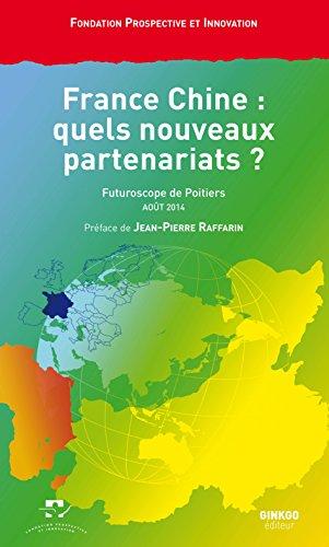 France Chine : quels nouveaux partenariats ? : Vendredi 29 août 2014, Palais des Congrès, Futuroscope de Poitiers par Prospective et Innovation