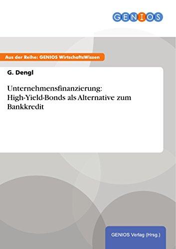 Unternehmensfinanzierung: High-Yield-Bonds als Alternative zum Bankkredit