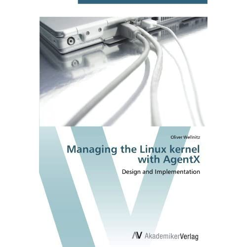 Managing the Linux kernel with AgentX: Design and Implementation by Wellnitz, Oliver (2012) Paperback