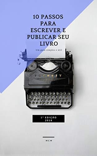 10 Passos Para Escrever e Publicar seu Livro: Um Guia Fácil e Útil (Portuguese Edition) por M C M