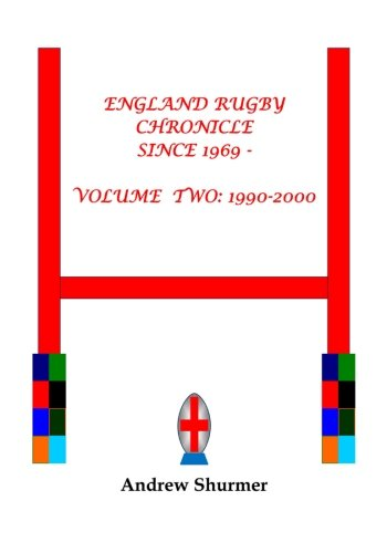 England Rugby Chronicle Since 1969: 1990-2000 V.2: Volume 2 por Andrew Eric Shurmer