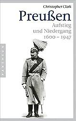 Preußen. Aufstieg und Niedergang 1600 - 1947