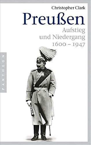 Preußen: Aufstieg und Niedergang. 1600-1947