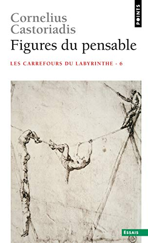 Figures du pensable. Les carrefours du labyrinthe (6) par Cornelius Castoriadis