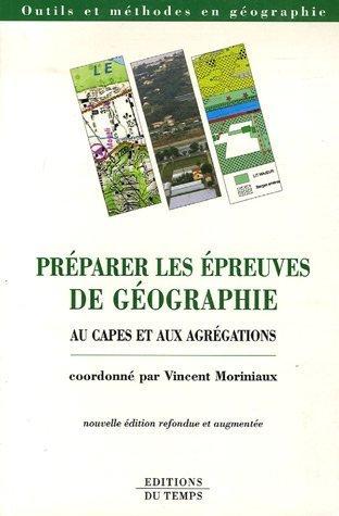 Préparer les épreuves de géographie au CAPES et aux Agrégations de Vincent Moriniaux (6 avril 2006) Broché