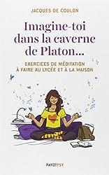Imagine-toi dans la caverne de Platon... : Exercices de méditation à faire au lycée et à la maison (1CD audio)