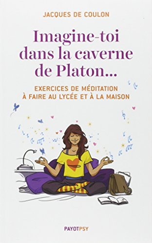 Imagine-toi dans la caverne de Platon... : Exercices de méditation à faire au lycée et à la maison (1CD audio) par Jacques de Coulon