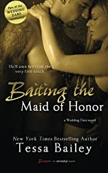 Baiting the Maid of Honor (Wedding Dare) (Volume 2) by Tessa Bailey (2014-06-09)