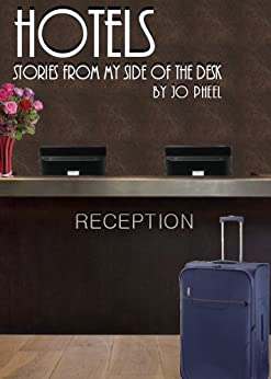 HOTELS: Stories from my side of the desk (English Edition) von [Pheel, Jo]