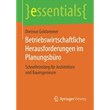 Betriebswirtschaftliche Herausforderungen im Planungsbüro: Schnelleinstieg für Architekten und Bauingenieure (essentials)