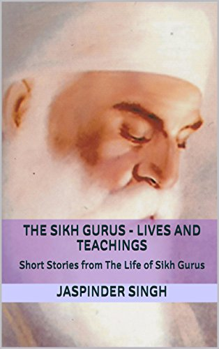 The Sikh Gurus - Lives and Teachings: Spiritual Enlightenment Through Message Of Sikhism (English Edition) por Jaspinder Singh