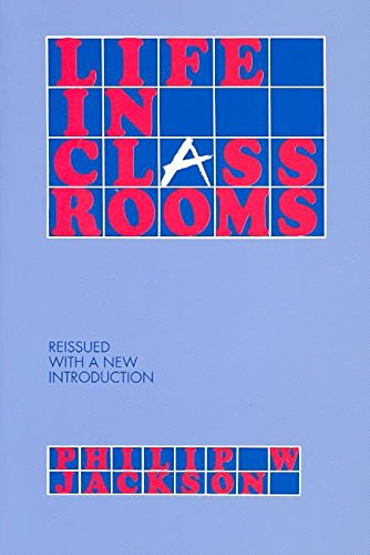 [Life in Classrooms] (By: Philip W. Jackson) [published: May, 1991]