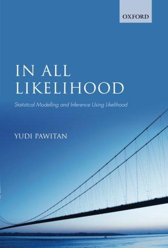 In All Likelihood: Statistical Modelling And Inference Using Likelihood por Yudi Pawitan