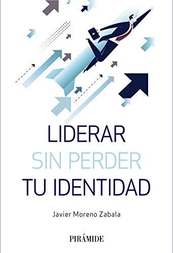 Liderar sin perder tu identidad (Empresa Y Gestión)