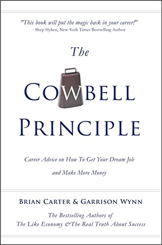 The Cowbell Principle: Career Advice On How To Get Your Dream Job And Make More Money (English Edition)