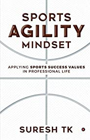 Sports Agility Mindset: Applying Sports Success Values in Professional Life