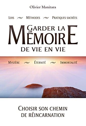 Garder la mémoire de vie en vie: Choisir son chemin de réincarnation (Pratique et culture essénienne) par Olivier Manitara