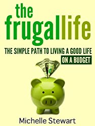 The Frugal Life: The Simple Path to Living a Good Life on a Budget (English Edition)