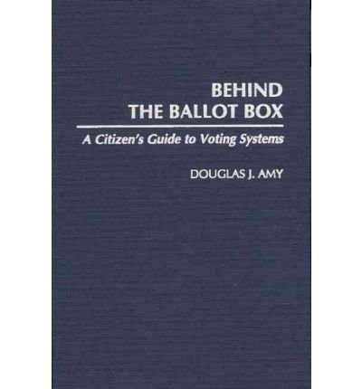 Voting-box (By Douglas J Amy ( Author ) [ Behind the Ballot Box: A Citizen's Guide to Voting Systems By Sep-2000 Hardcover)