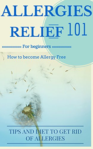 Allergies: Cure - Allergies Relief: How to become or stay Allergy Free: Tips and Allergy diet for Dummies (Allergies Disease - Allergies home remedies ... Allergies disease Book 1) (English Edition)