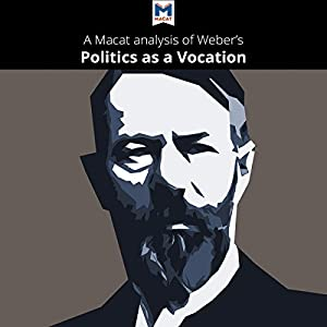 4eb34d511aa4c A Macat Analysis of Max Weber s Politics as a Vocation (Audio Download)   Amazon.co.uk  Macat.com