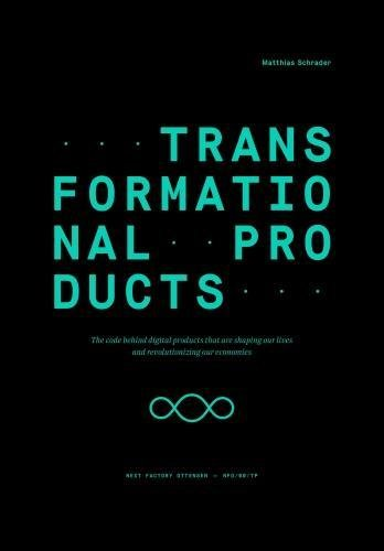 Transformational Products: The code behind digital products that are shaping our lives and revolutionizing our economies (Edition NFO)